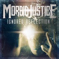 Ignored Reflection — Morbid Justice