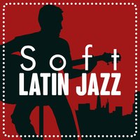 Soft Latin Jazz — Erotic Massage Ensemble, The Latin Party All Stars, The Bossa Nova All Stars, Erotic Massage Ensemble|The Bossa Nova All Stars|The Latin Party All Stars