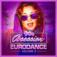 90s Obsession: Eurodance, Vol. 2 — 60's 70's 80's 90's Hits, The 90's Generation, 90s Pop