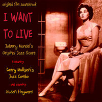 Johnny Mandel's Jazz Score from I want to Live — Gerry Mulligan, Shelly Manne, Art Farmer, Red Mitchell, All-Star Jazz Orchestra, Gerry Mulligan & Bud Shanks & Shelly Manne & Art Farmer & Red Mitchell & All-Star Jazz Orchestra
