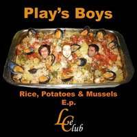 Rice, Potatoes & Mussels EP — Play's Boys