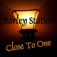 Close to One — Barley Station