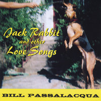 Jack Rabbit and Other Love Songs — Bill Passalacqua