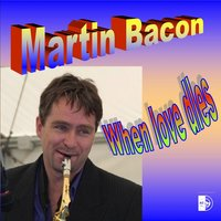When Love Dles — Martin Bacon