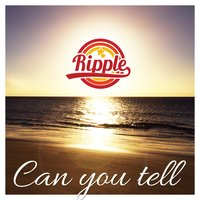 Can You Tell — Ripple