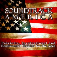 Soundtrack America. Patriotic, Inspirational and Sentimental Classics for the Ages. — сборник
