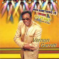 When Something Is Wrong With My Baby — Vernon Garrett