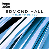 It Had To Be You — Edmond Hall