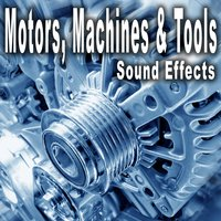 Motors Machines and Tools Sound Effects — Sound Ideas