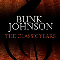 The Classic Years — Bunk Johnson