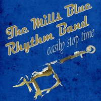 Easily Stop Time — The Mills Blue Rhythm Band