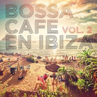 Bossa Cafe en Ibiza, Vol. 2 — Bossa Nova Latin Jazz Piano Collective