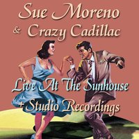 Live at the Sunhouse + Studio Recordings — Crazy Cadillac, Sue Moreno, Sue Moreno & Crazy Cadillac
