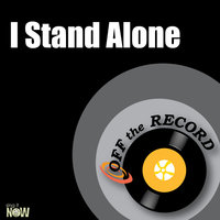 I Stand Alone — Off The Record