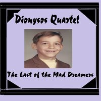 The Last of the Mad Dreamers — Dionysos Quartet