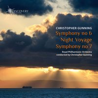 Gunning: Symphonies Nos. 6 & 7 - Night Voyage — The Royal Philharmonic Orchestra, Christopher Gunning