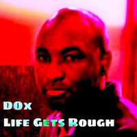 Life Gets Rough — Dox