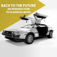 Bach to the Future: An introduction to Classical Music — Slovak Chamber Orchestra, Takako Nishizaki, Jorg Metzger, Иоганн Себастьян Бах
