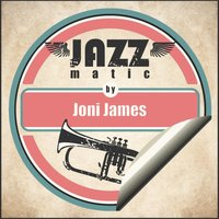 Jazzmatic by Joni James — Joni James