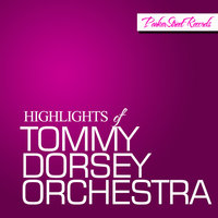 Highlights Of Tommy Dorsey Orchestra — Tommy Dorsey Orchestra