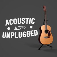Acoustic and Unplugged — Acoustic Hits, Afternoon Acoustic, Acoustic Guitar Songs, Acoustic Guitar Songs|Acoustic Hits|Afternoon Acoustic
