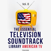 The Essential Television Soundtrack Library: American TV, Vol. 8 — TV Sounds Unlimited