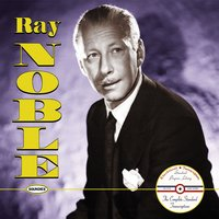 Ray Noble: The Complete Standard Transcriptions — Ray Noble