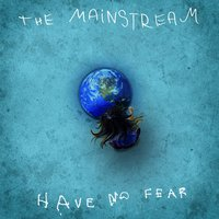 Have No Fear — The Mainstream