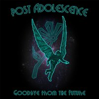 Goodbye from the Future — Post Adolescence