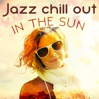 Jazz Chill out in the Sun — Groove Chill Out Players, Islands in the sun, Saxophone Hit Players, Groove Chill Out Players|Islands In The Sun|Saxophone Hit Players