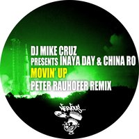 Movin' Up - Peter Rauhofer Remix — Inaya Day, DJ Mike Cruz, China Ro, DJ Mike Cruz Presents Inaya Day & China Ro