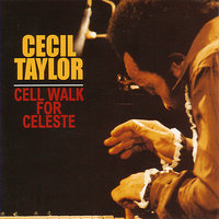 Cell Walk For Celeste — Cecil Taylor