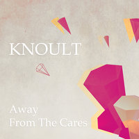 Away From The Cares — Knoult