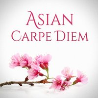 Asian Carpe Diem (Traditional Chinese and Japanese Music for Relaxation and Chill-Out Moments) — Asian Zen