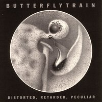 Distorted, Retarded, Peculiar — Butterfly Train