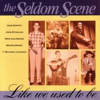 Like We Used To Be — The Seldom Scene