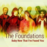 Baby Now That I've Found You — The Foundations
