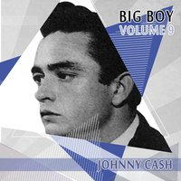 Big Boy Johnny Cash, Vol. 9 — Johnny Cash