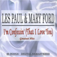 I'm Confessin' (That I Love You): Greatest Hits — Les Paul, Mary Ford