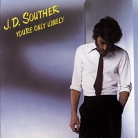 You're Only Lonely — J.D. Souther