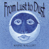 From Lust to Dust — Wayne Walcoff