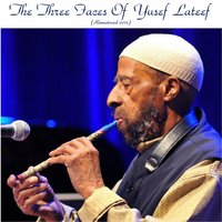 The Three Faces of Yusef Lateef — Yusef Lateef
