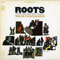 Roots: An Anthology of Negro Music in America — Voices Incorporated