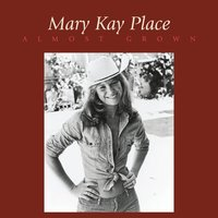 Almost Grown — Mary Kay Place