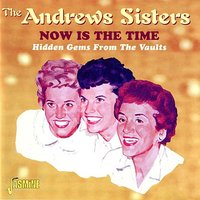 Now Is the Time — The Andrews Sisters