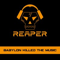 Babylon Killed the Music — Reaper