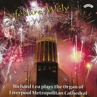 Lefebure: Wely Organ Works: Vol 3 / Organ of Liverpool Metropolitan Cathedral — Richard Lea