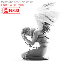 I Not With You — Nastasia, Mr.Vaulin