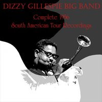 Dizzy Gillespie Big Band: Complete 1956 South American Tour Recordings — Dizzy Gillespie