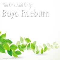 The One and Only: Boyd Raeburn — Boyd Raeburn